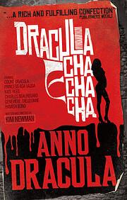 Anno Dracula - Dracula Cha Cha Cha by Kim…