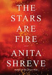 The Stars Are Fire – tekijä: Anita Shreve