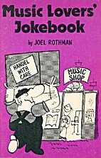 Music lovers' jokebook by Joel Rothman