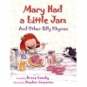 Mary Had a Little Jam and Other Silly Rhymes…