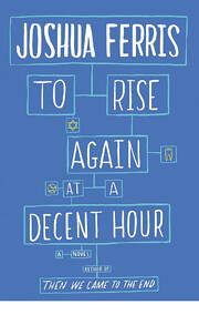 To Rise Again at a Decent Hour: A Novel af…