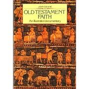 Old Testament Faith: an Illustrated…