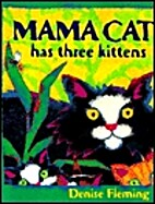 Mama Cat Has Three Kittens by Denise Fleming