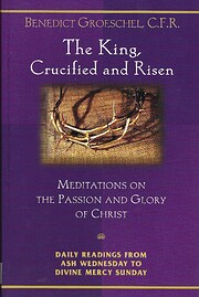 The King, Crucified And Risen: Meditations…