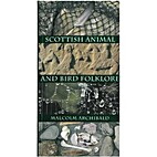 Scottish Animal and Bird Folklore by Malcolm…