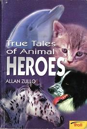 True Tales of Animal Heroes de Allan Zullo
