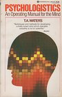 Psychologistics;: An operating manual for the mind - T. A Waters