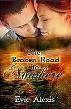 The Broken Road to Nowhere by Evie Alexis