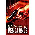 A Lifetime of Vengeance by P. J. Grondin