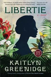 Libertie: A Novel – tekijä: Kaitlyn…