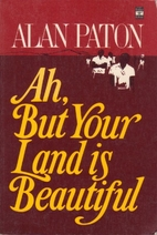Ah but Your Land Is Beautiful by Alan Paton