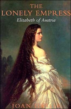 The Lonely Empress: Elizabeth of Austria by…
