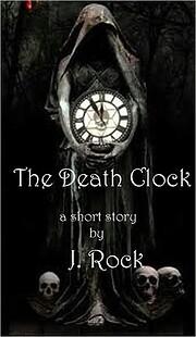 The Death Clock - a short story de J. Rock