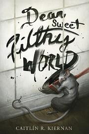 Dear Sweet Filthy World – tekijä: Caitlin…
