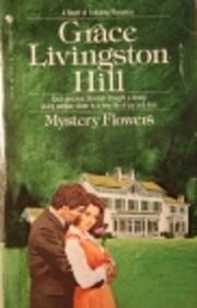 Mystery Flowers por Grace Livingston Hill