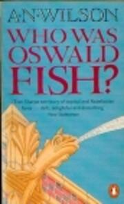 Who Was Oswald Fish? por A. N. Wilson