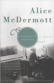 A Bigamist's Daughter de Alice Mcdermott