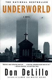 Underworld: A Novel – tekijä: Don DeLillo