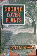 Ground Cover Plants by Donald Wyman