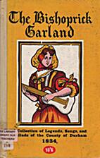 The Bishopric garland; or, Durham minstrel.…