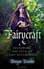 Fairycraft: Following The Path Of Fairy Witchcraft - Morgan Daimler
