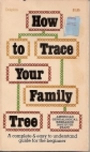 How to trace your family tree; a complete…