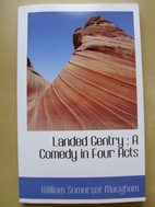 Landed Gentry: A Comedy in Four Acts by W.…
