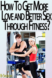 How to Find Love And Better Sex With Fitness…