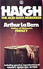 Haigh: The Acid Bath Murderer by Arthur J La…