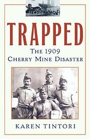 Trapped : the 1909 Cherry mine disaster av…