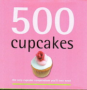 500 Cupcakes: The Only Cupcake Compendium…