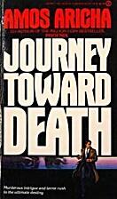 Journey toward Death by Amos Aricha