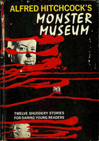 Monster Museum by Alfred Hitchcock