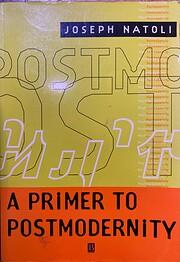 A Primer to Postmodernity por Joseph Natoli