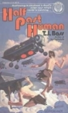 Half Past Human by T. J. Bass