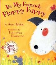 Be My Friend, Floppy Puppy de Ann Tobias