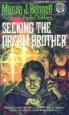 Seeking the dream brother by M. J. Bennett