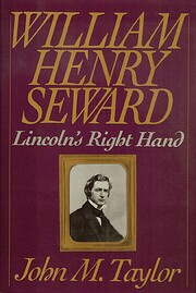 William Henry Seward: Lincoln's Right Hand…