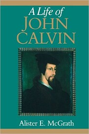 A Life of John Calvin: A Study in the…