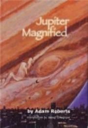 Jupiter Magnified de Adam Roberts