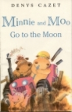 Minnie and Moo go to the moon by Denys Cazet