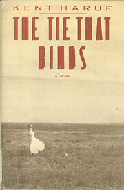 The tie that binds : a novel de Kent Haruf
