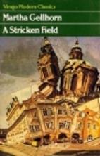 A Stricken Field by Martha Gellhorn