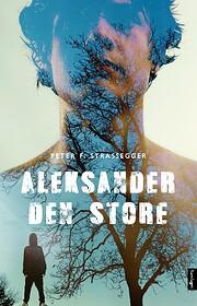 Aleksander den store : roman af Peter…