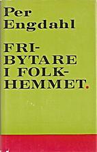 Fribytare i folkhemmet by Per Engdahl