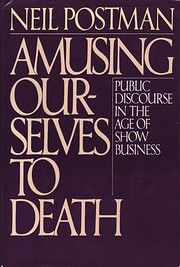 Amusing ourselves to death : public…