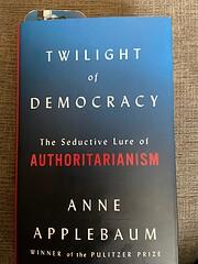 Twilight of Democracy: The Seductive Lure of…