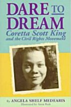 Dare to Dream: Coretta Scott King and the…