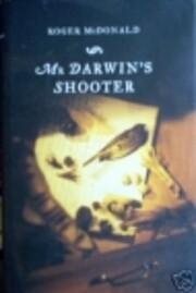 Mr Darwin's shooter de Roger McDonald