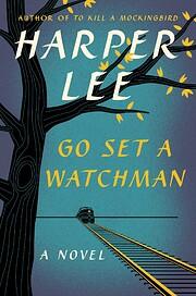 Go Set a Watchman: A Novel – tekijä:…